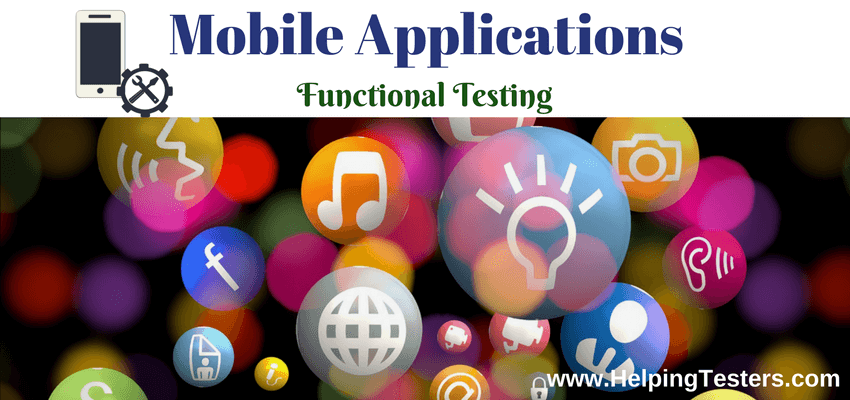 Functional Testing for Mobile Application, Functional Tests for Mobile Application, Mobile Application functional testing, Mobile Application testing, Mobile Apps testing, Mobile Apps functional testing, Mobile Apps Functional tests