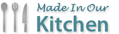 Made In Our Kitchen: Easy Recipes Made By An Everyday Woman - Easy Recipes Made By An Everyday Woman