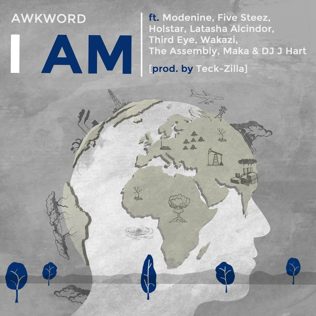 AWKWORD I Am Global Collab Produced by Teck-Zilla Featuring Modenine, Five Steez, Holstar, Latasha Alcindor, Third Eye, Wakazi, The Assembly, Maka & DJ J Hart