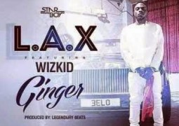 LAX  ft. Wizkid– Ginger Lyrics