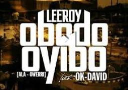 Leeroy – Obodo Oyinbo ft Ok-David