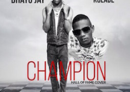 Lyrics: Dhayo Jay – Champion ft. Kolade