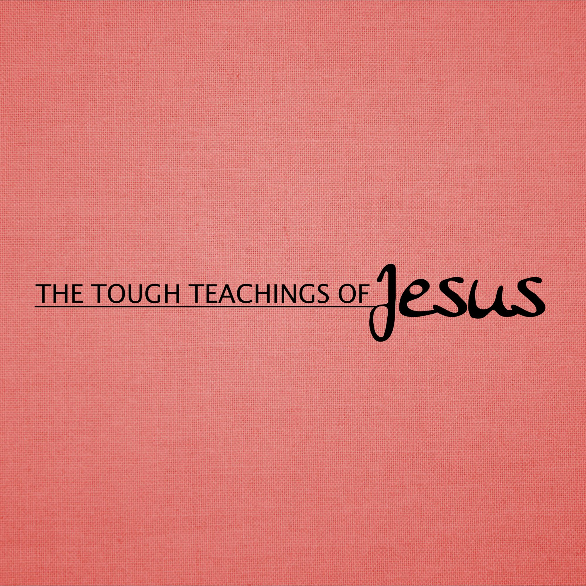 The Tough Teachings of Jesus   Words Give Life or Bring Death