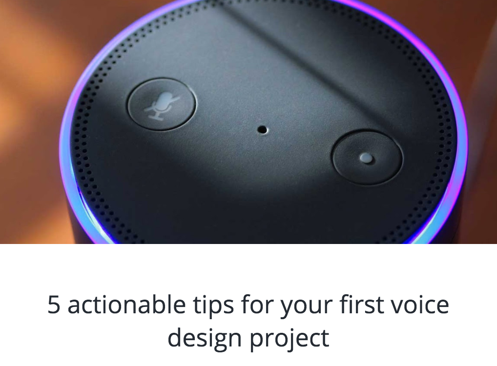 5 ACTIONABLE TIPS FOR YOUR FIRST VOICE DESIGN PROJECT