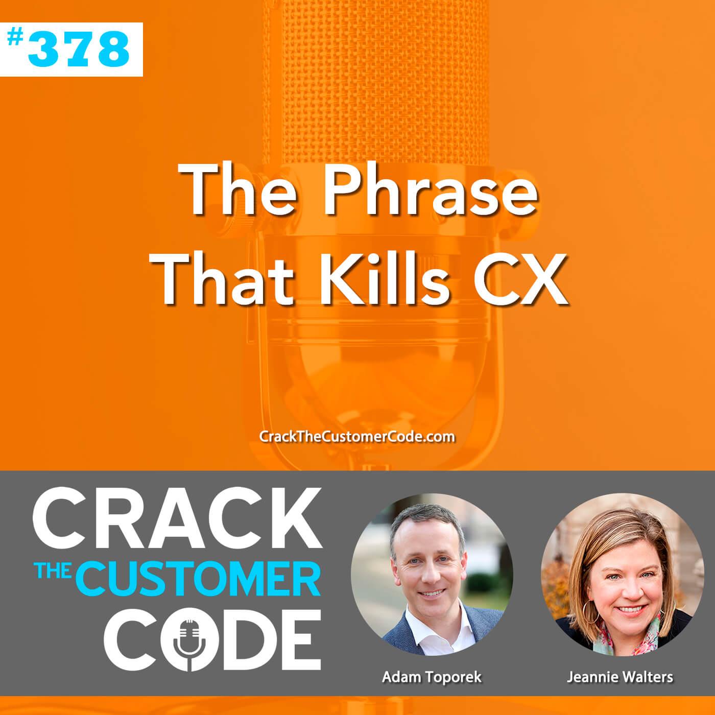 378: The Phrase That Kills CX