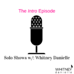Solo Episodes with Whitney Danielle (Intro)