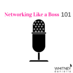 Networking Like a Bo$$: 101