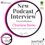 #HowDidWeMeet w/ Charlene Banks: Business Owner, Speaker, Thought Leader