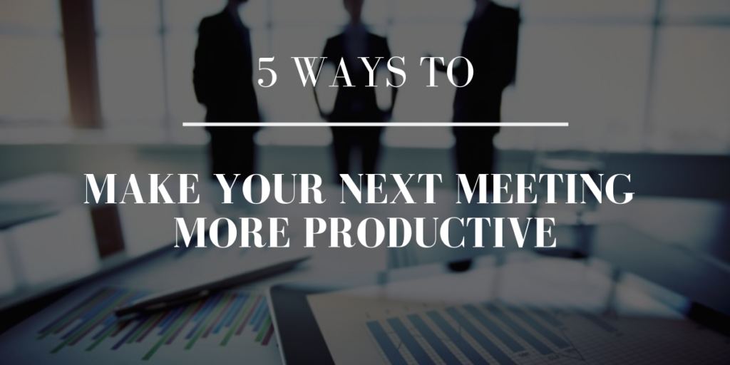 5 Ways To Make Your Next Meeting More Productive