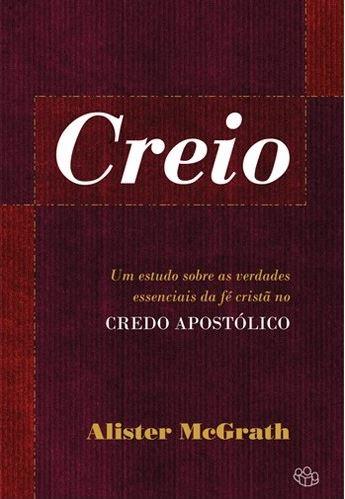 CREIO – Um estudo sobre as verdades essenciais da fé cristã no credo apostólico