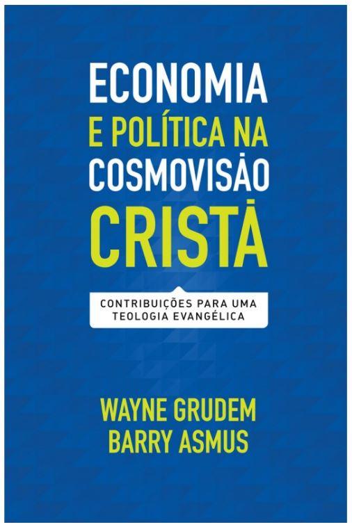 Economia e política na cosmovisão cristã – Contribuições para uma teologia evangélica