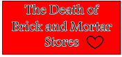 The Death of Brick and Mortar Stores