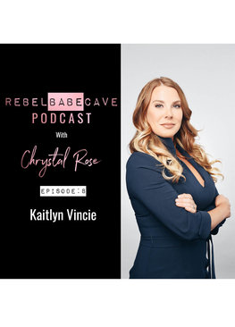 the rebel babe cave podcast, chrystal rose, kaitlyn vincie