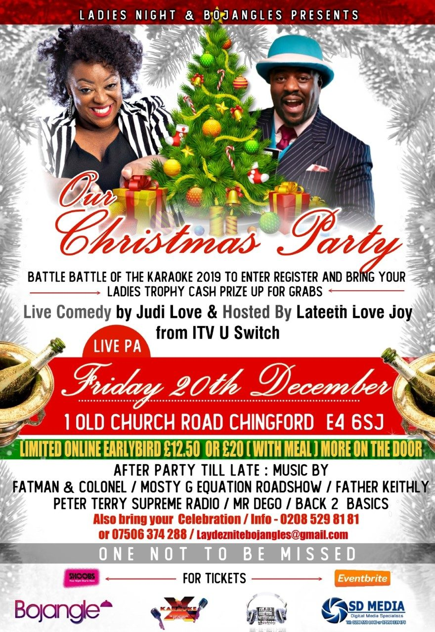 You're all welcome to Bojangles Ladies night Christmas party Feat the extremely funny Judi Love Hosted by Mr U Switch Lateeth Lovejoy Kareoke pus Top radio & club dj's from 8pm till late..