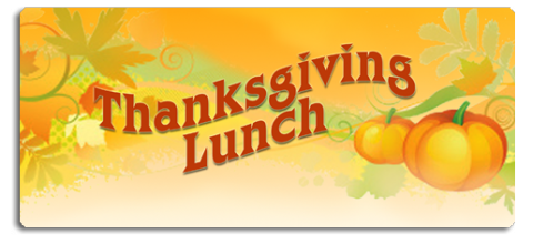 Thanksgiving Lunch: Friday, Nov. 22, 2019