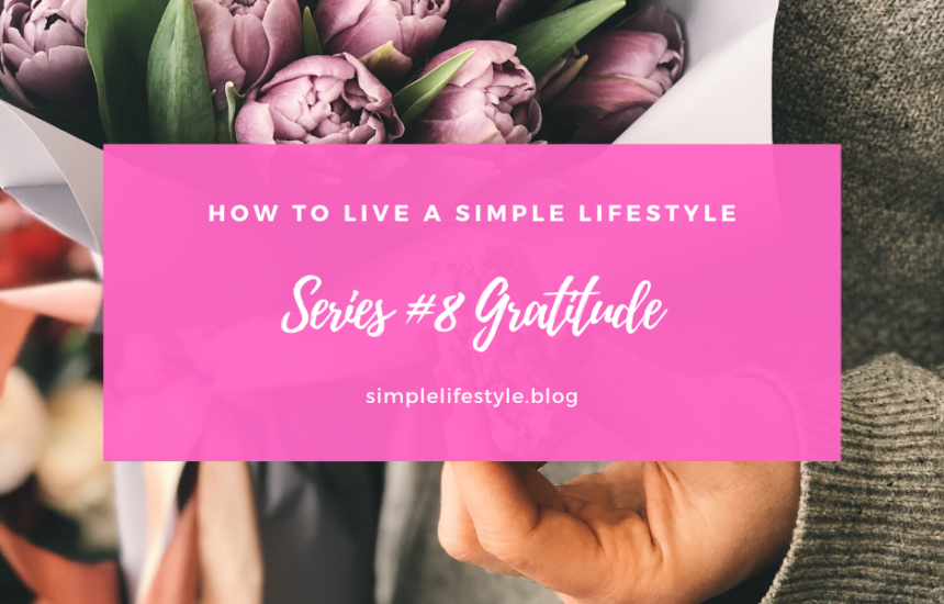 How to Live a Simple Lifestyle: Series #8 Gratitude