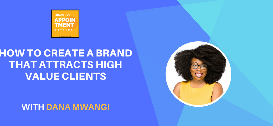 How to Develop a Brand that Attracts High Value Clients | Dana Mwangi