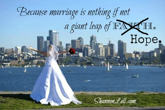 Marriage is a giant leap of hope