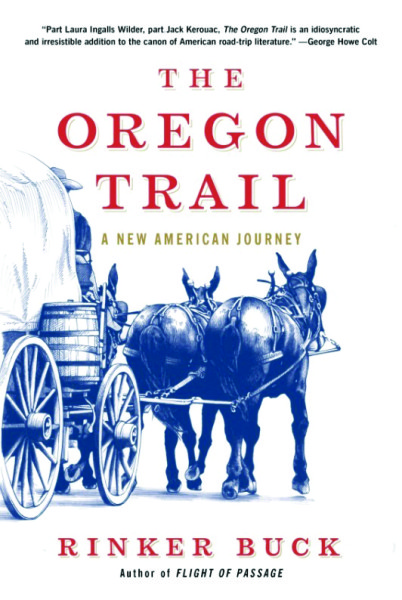 The Oregon Trail A New American Journey By Rinker Buck
