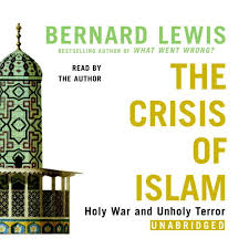 The Crisis of Islam, Part II, Important Points from Lewis, Bernard, The Crisis of Islam.