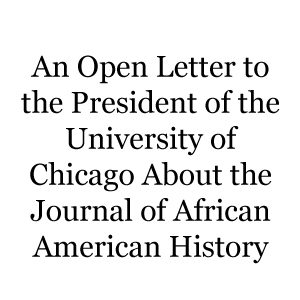 Open Letter to President Zimmer of the University of Chicago about ASALH's JAAH