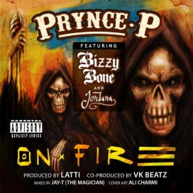 On Fire - Prynce P Featuring: Bizzy Bone & Jordana