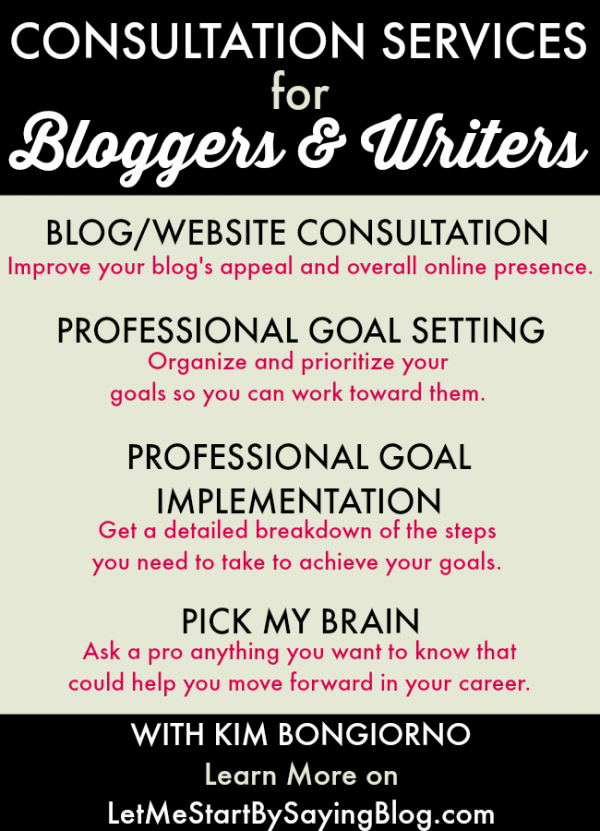 Consultation services for Bloggers and Writers to help you achieve your goals by Kim Bongiorno of Let Me Start By Saying | writing tips blogging tips freelance writing advice