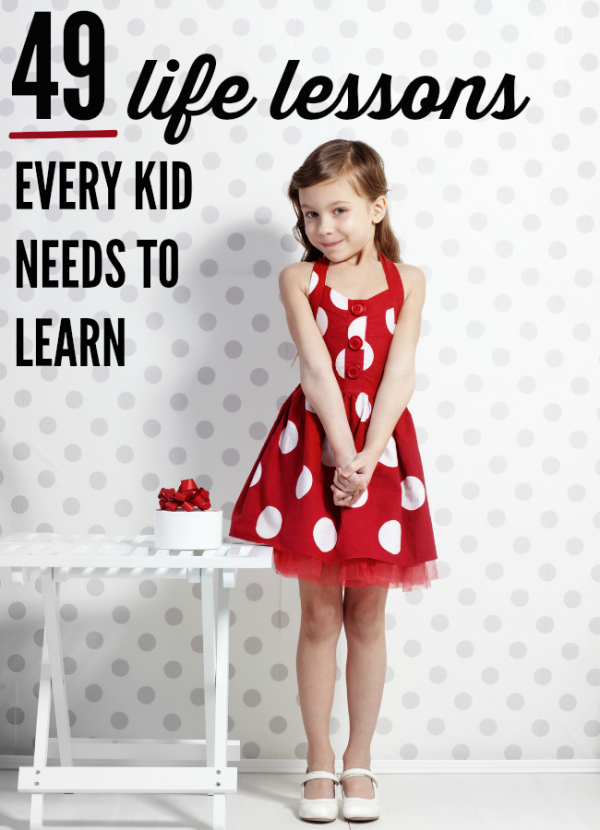 49 life lessons every kid needs to learn. Raising good kids? This is all you need them to know. @letmestart