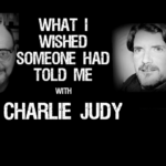 Charlie Judy – What You Wish Someone Had Told You