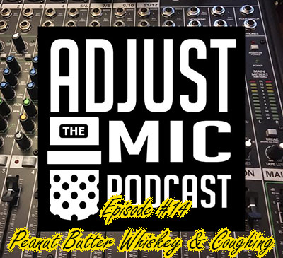 Adjust the Mic Episode #14 Peanut Butter Whiskey & Coughing