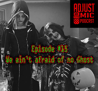 Adjust the Mic Episode #15 We Ain't Afraid of No Ghost
