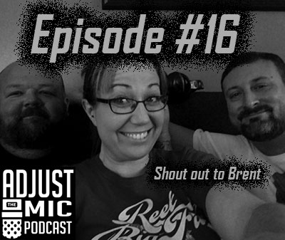 Adjust the Mic Episode #16 Shout out to Brent