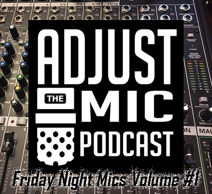 Adjust the Mic Episode Friday Night Mics Volume #1  Don't Call me Peck!