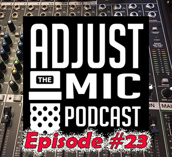Adjust the Mic Episode #23 Just the Two of Us