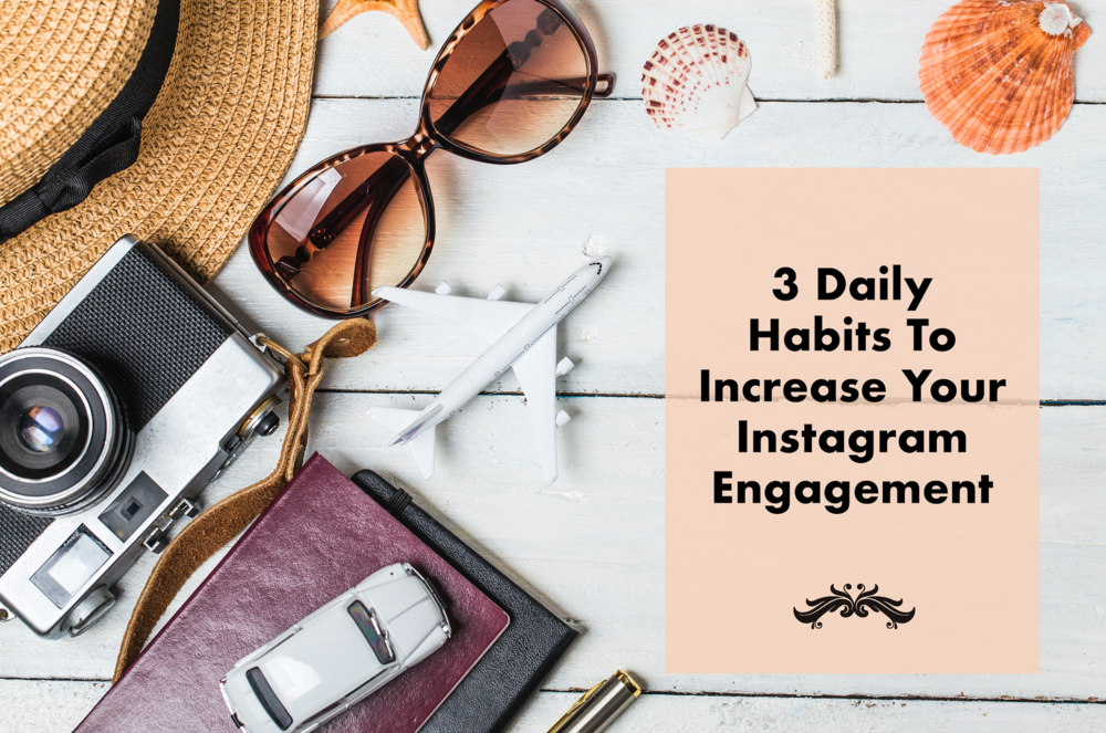 3 DAILY HABITS TO INCREASE YOUR INSTAGRAM ENGAGEMENT
