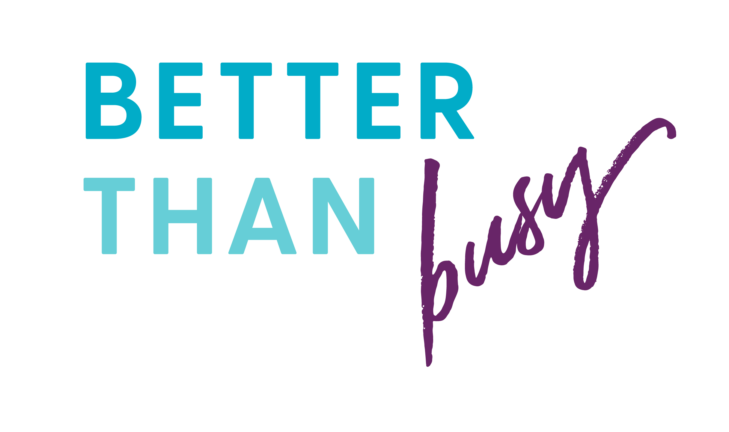 Better Than Busy