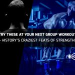 Try These At Your Next Group Workout – History's Craziest Feats Of Strength!