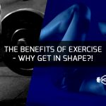 The Benefits Of Exercise – Why Get In Shape?
