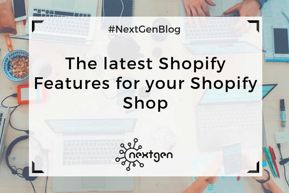 The latest Shopify Features for your Shopify Shop