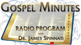 Gospel Minutes with Dr. James Spinnati