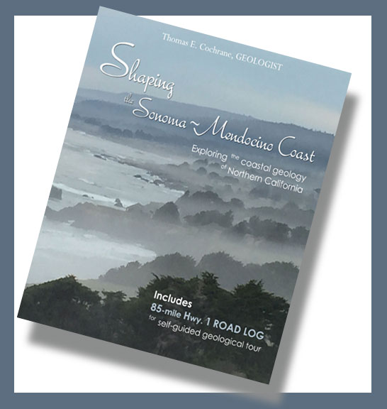 Shaping the Sonoma-Mendocino Coast -- Exploring the Coastal Geology of Northern California by Thomas E. Cochrane, Geologist