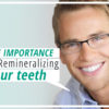 The Importance of Remineralizing Your Teeth