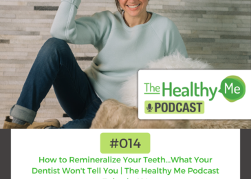 How to Remineralize Your Teeth…What Your Dentist Won't Tell You   The Healthy Me Podcast Episode 014