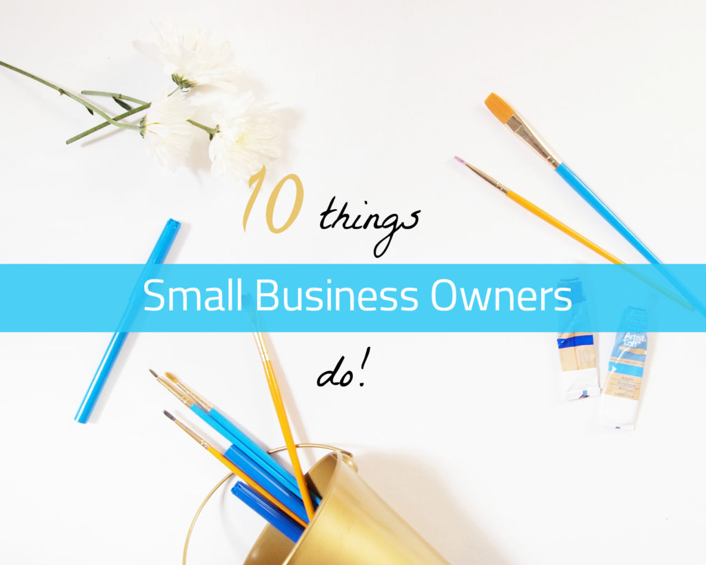 10 Things Small Business Owners Do!- The Little Bird Designs