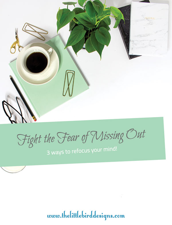 3 Ways to Fight the Fear of Missing Out - The Little Bird Designs