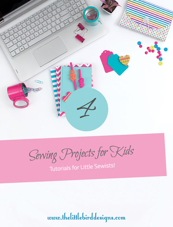 4 Sewing Projects the Kids Can Sew - The Little Bird Designs