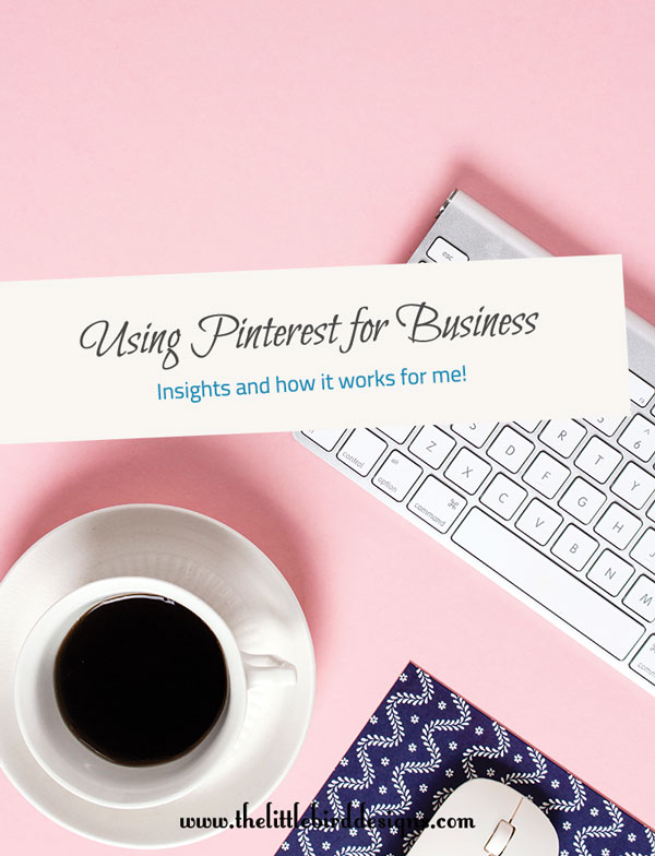 What I've Learned using Pinterest for Business - The Little Bird Designs