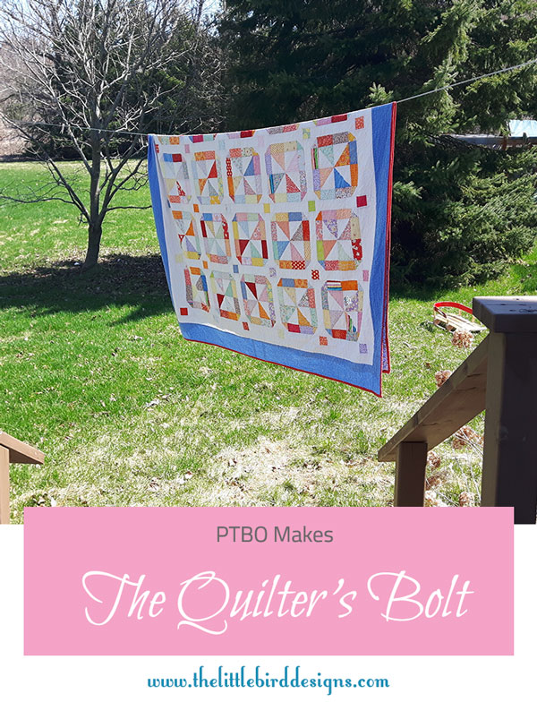 PTBO Makes - The Quilter's Bolt - The Little Bird Designs
