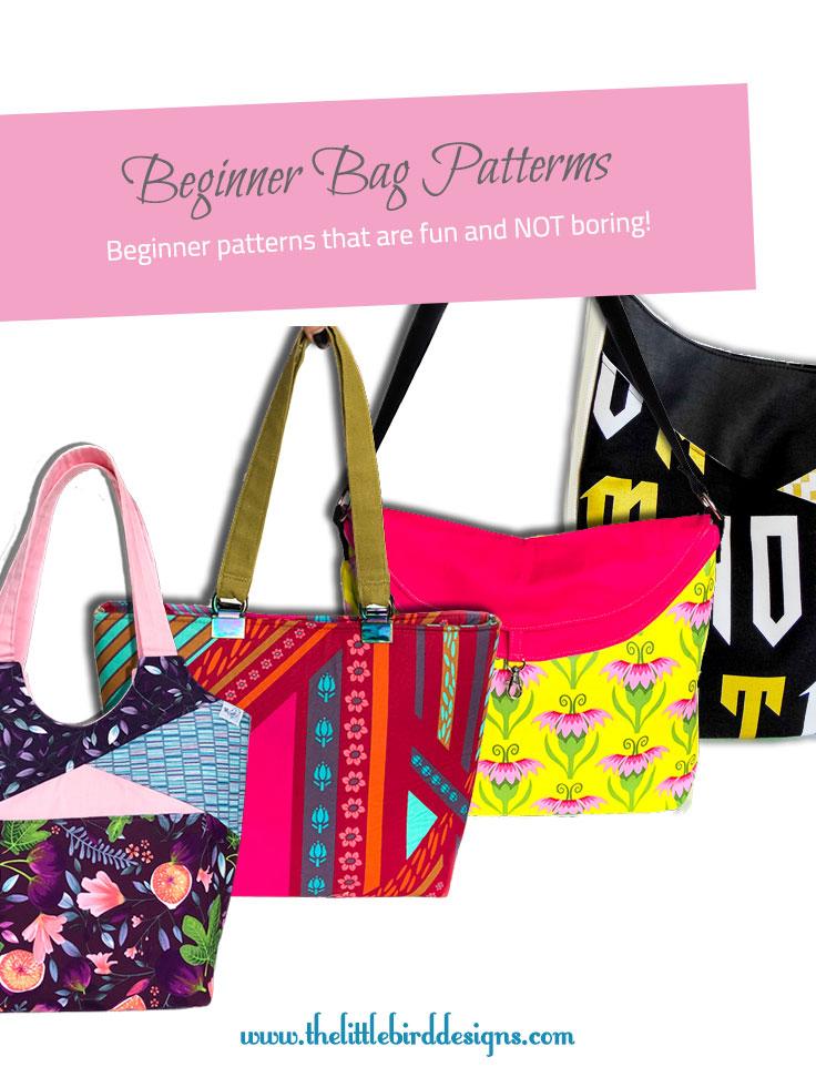 Beginner Bag Patterns that aren't Boring! - The Little Bird Designs