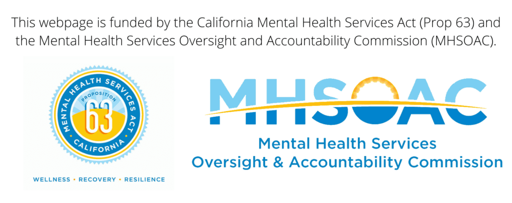 This webpage is funded by the California Mental Health Services Act (Prop 63) and the Mental Health Services Oversight and Accountability Commission (MHSOAC).